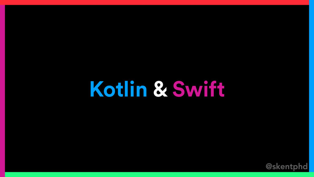 @skentphd Kotlin & Swift