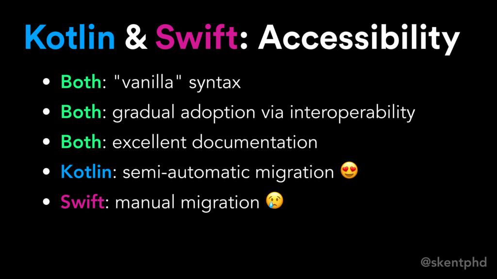 @skentphd Kotlin & Swift: Accessibility • Both:...