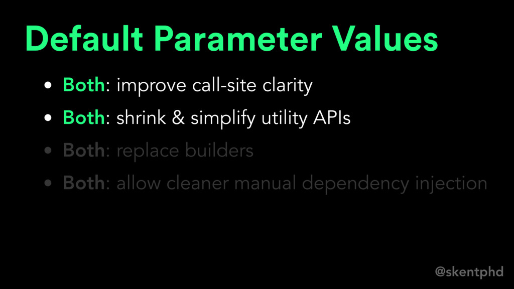 @skentphd Default Parameter Values • Both: impr...
