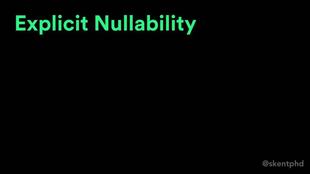 @skentphd Explicit Nullability