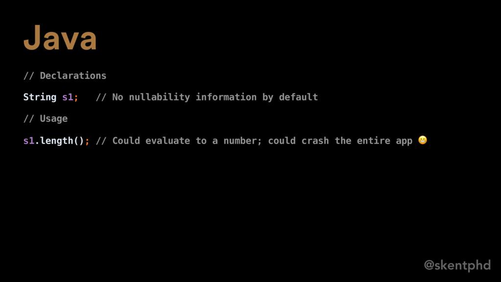 @skentphd Java // Declarations String s1; // No...