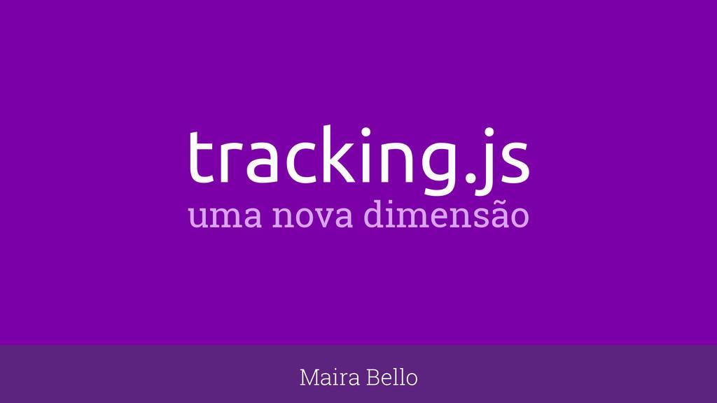 Maira Bello tracking.js uma nova dimensão
