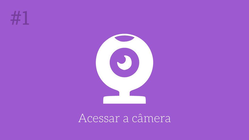 Acessar a câmera #1