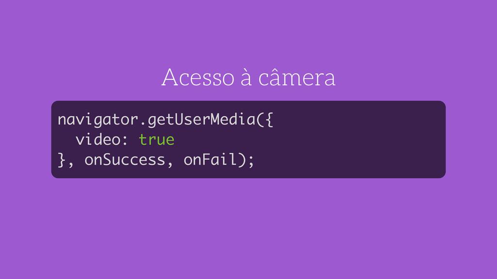 Acesso à câmera navigator.getUserMedia({ video:...