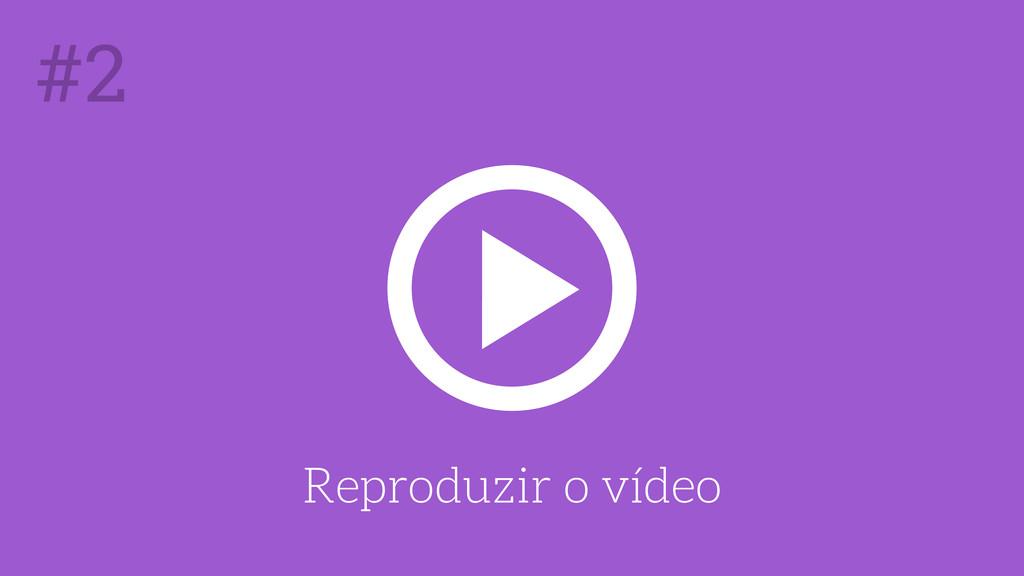 Reproduzir o vídeo #2
