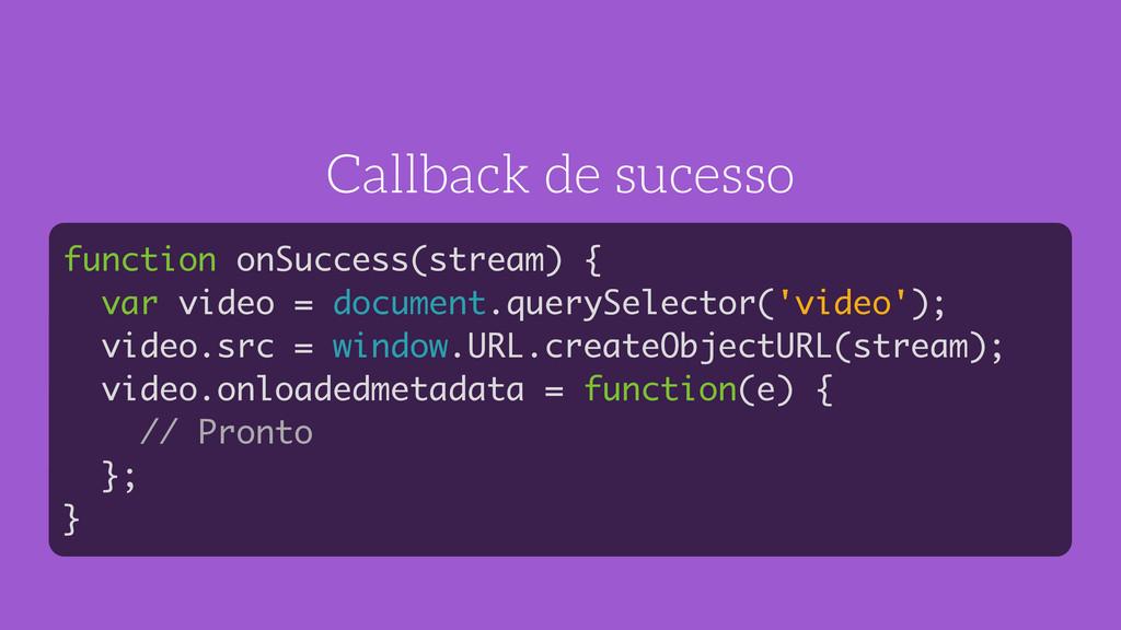Callback de sucesso function onSuccess(stream) ...