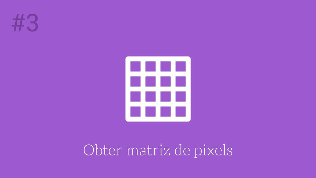 Obter matriz de pixels #3