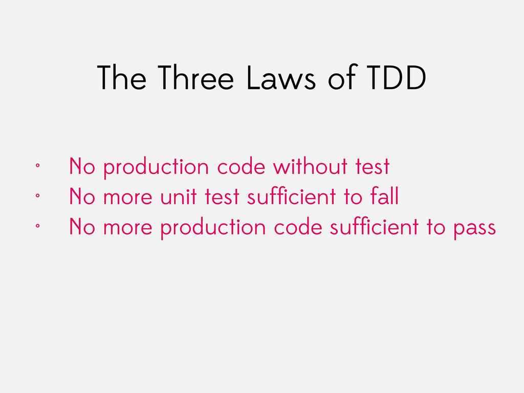 The Three Laws of TDD • No production code with...