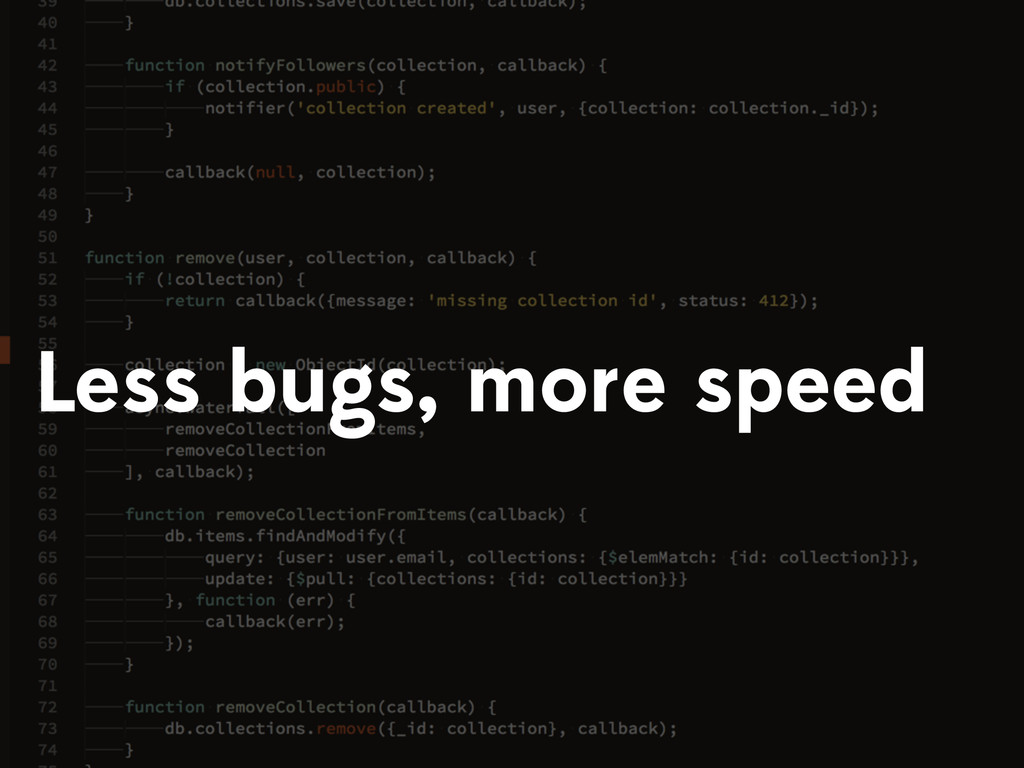Less bugs, more speed