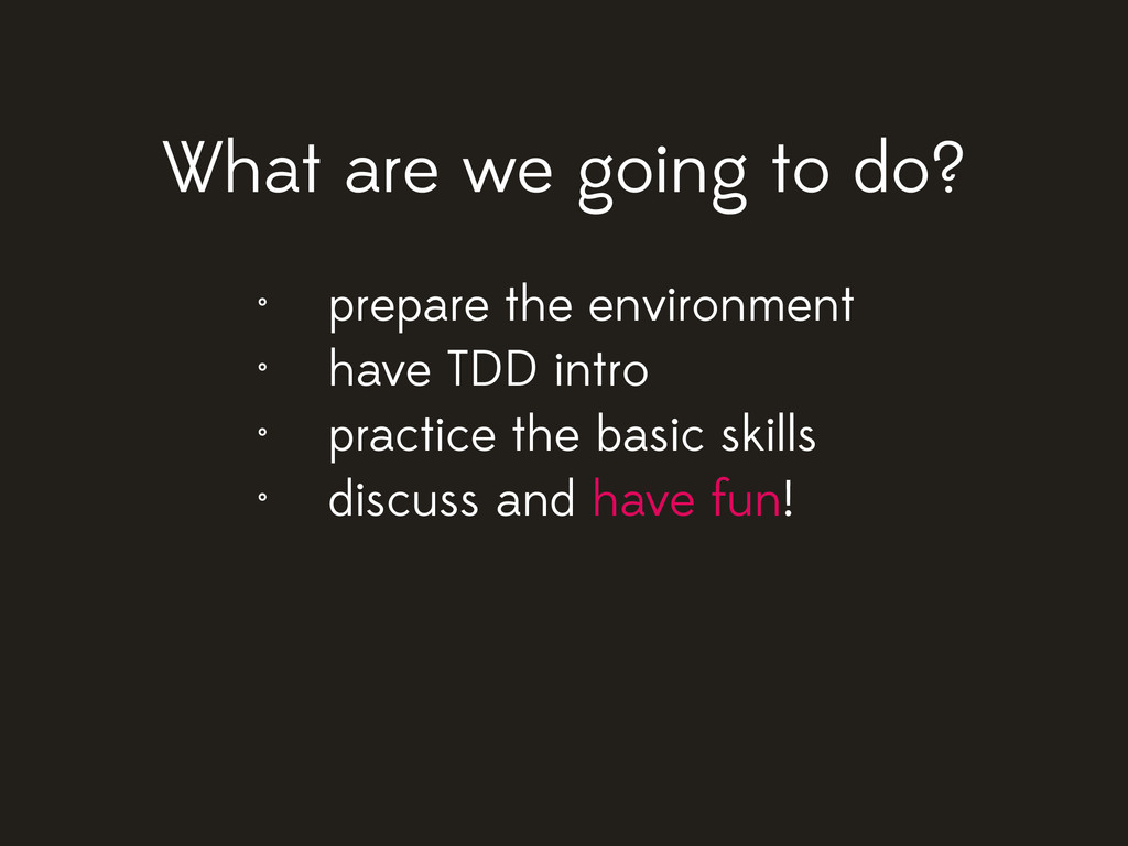 What are we going to do? • prepare the environm...