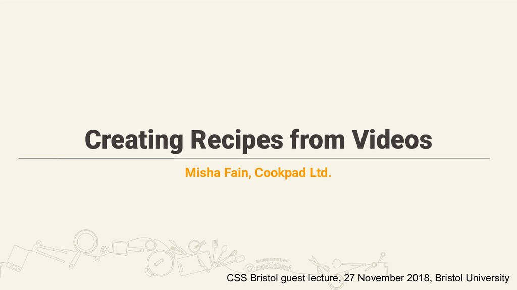 Creating Recipes from Videos Misha Fain, Cookpa...