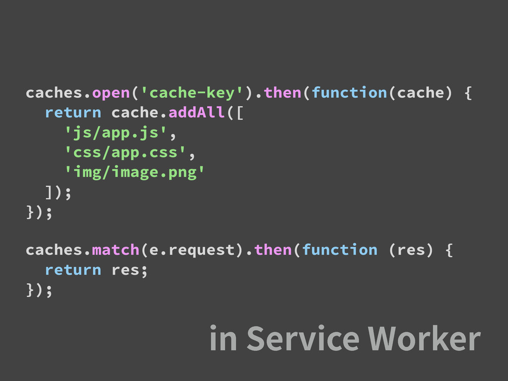caches.open('cache-key').then(function(cache) {...