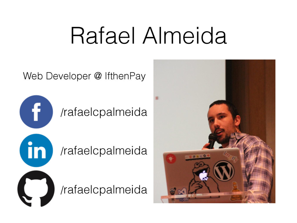 Rafael Almeida Web Developer @ IfthenPay /rafae...