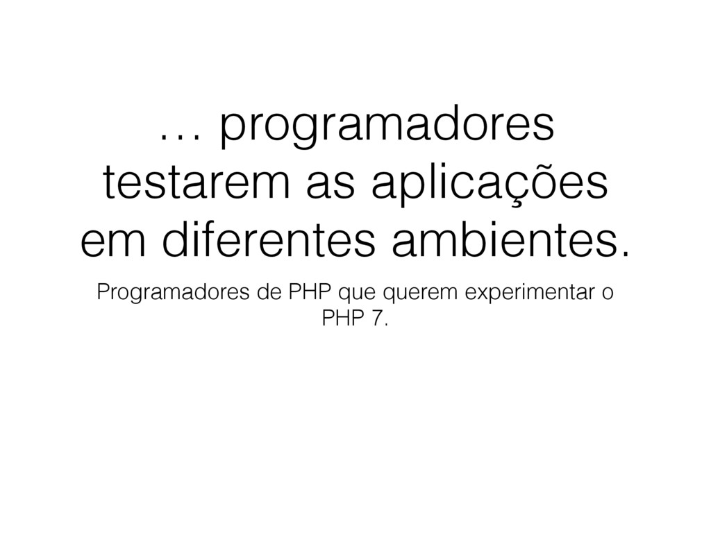 … programadores testarem as aplicações em difer...