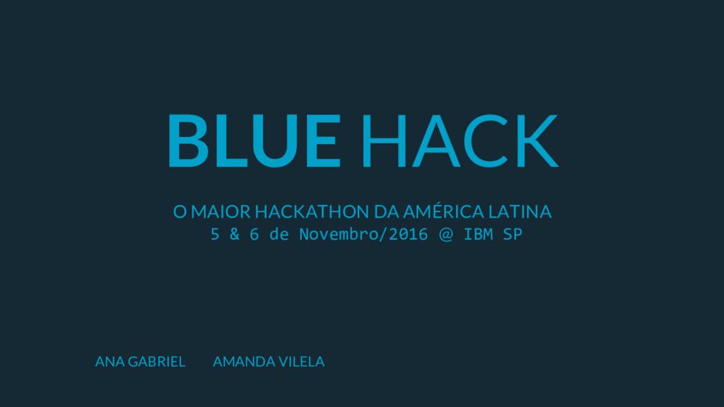 BLUE HACK O MAIOR HACKATHON DA AMÉRICA LATINA 5...