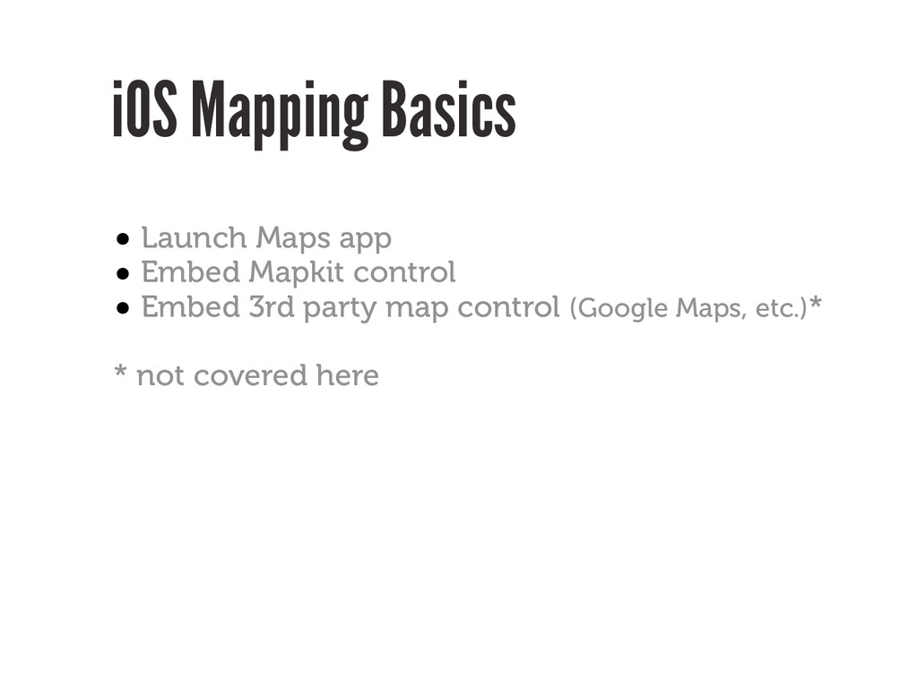iOS Mapping Basics • Launch Maps app • Embed Ma...