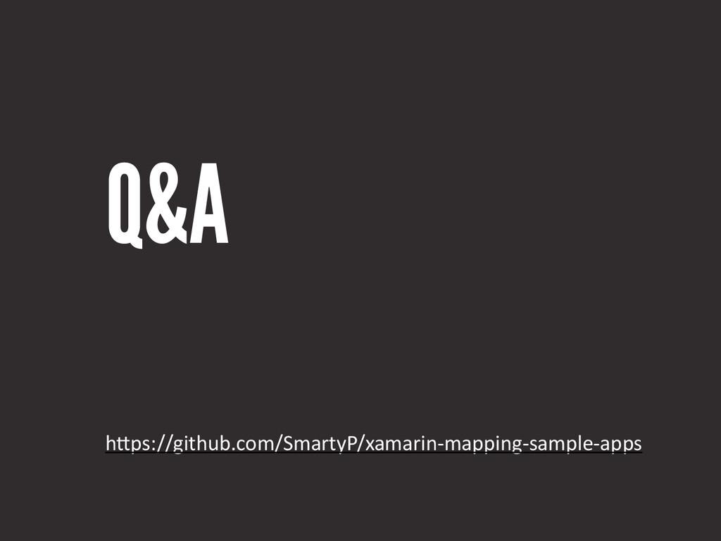 Q&A h#ps://github.com/SmartyP/xamarin-‐mapping...