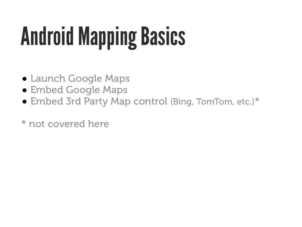 Android Mapping Basics • Launch Google Maps • E...
