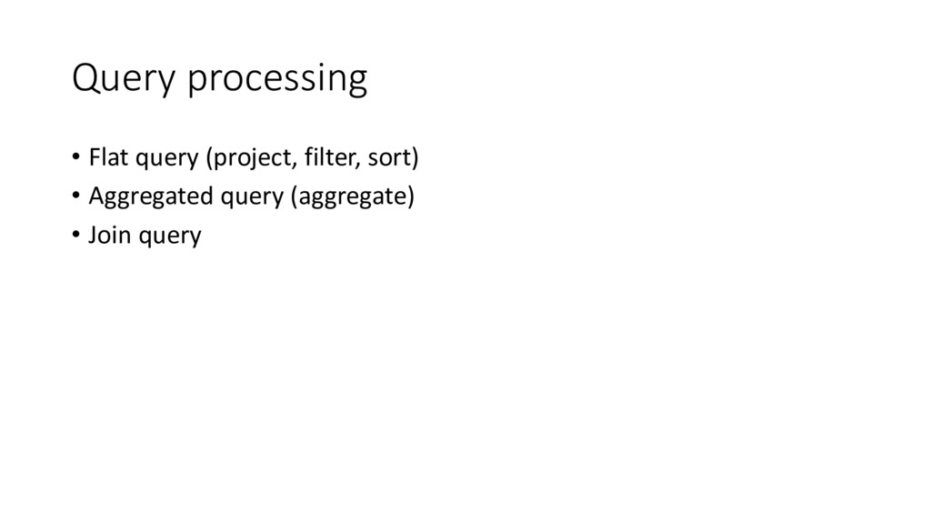 Query processing • Flat query (project, filter,...
