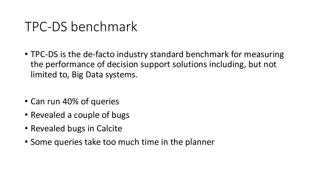 TPC-DS benchmark • TPC-DS is the de-facto indus...