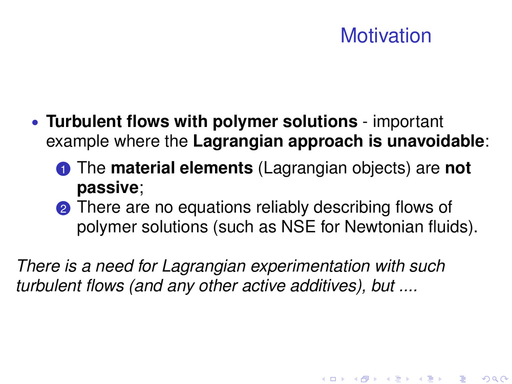 Motivation • Turbulent flows with polymer soluti...