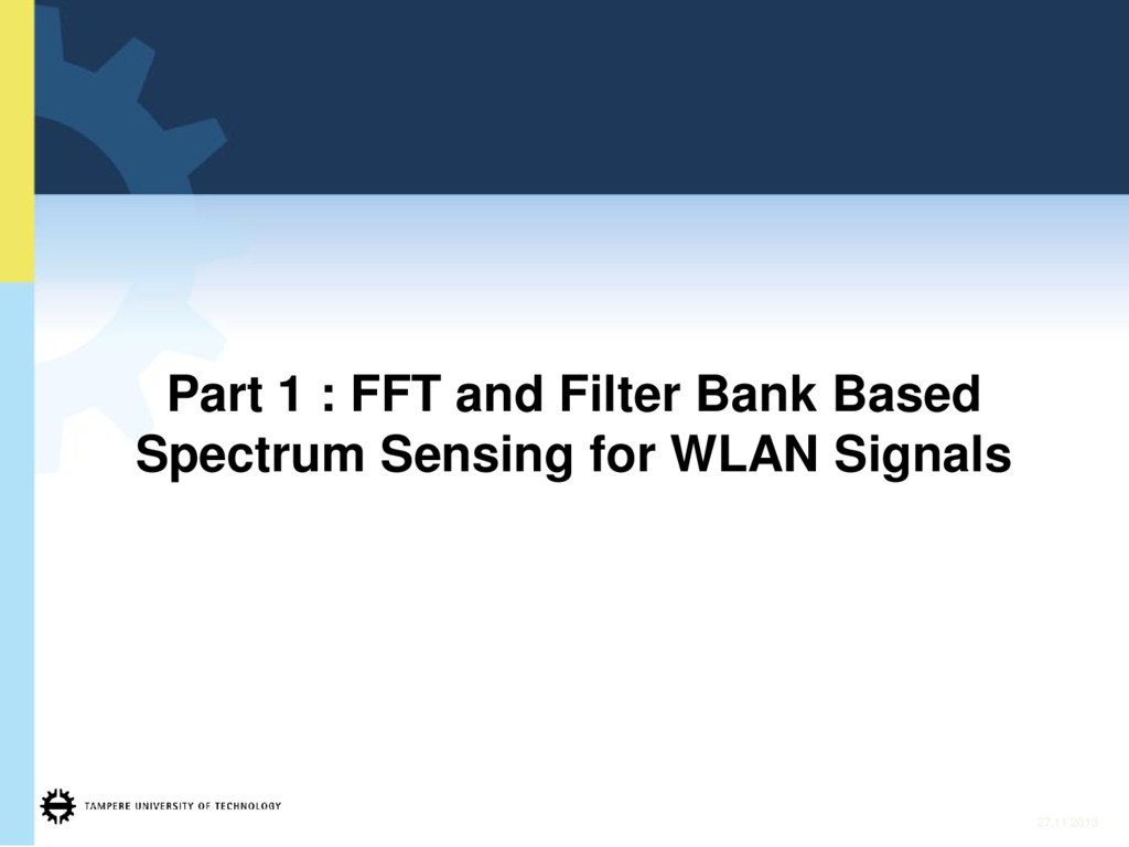 Part 1 : FFT and Filter Bank Based Spectrum Sen...