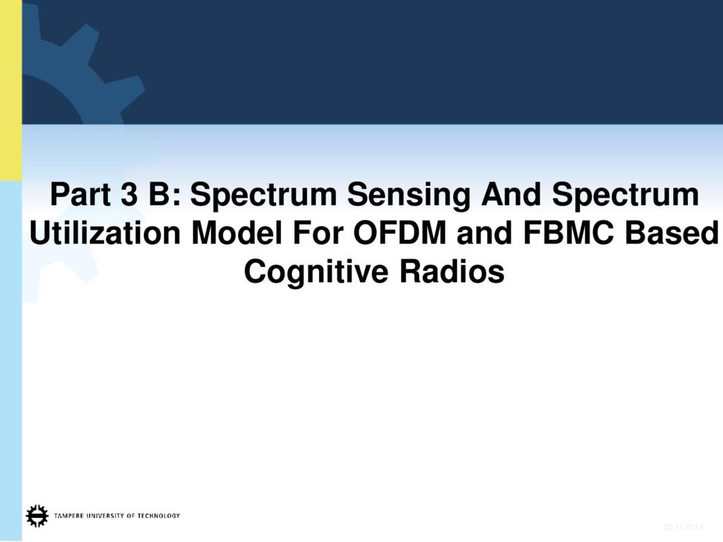 Part 3 B: Spectrum Sensing And Spectrum Utiliza...
