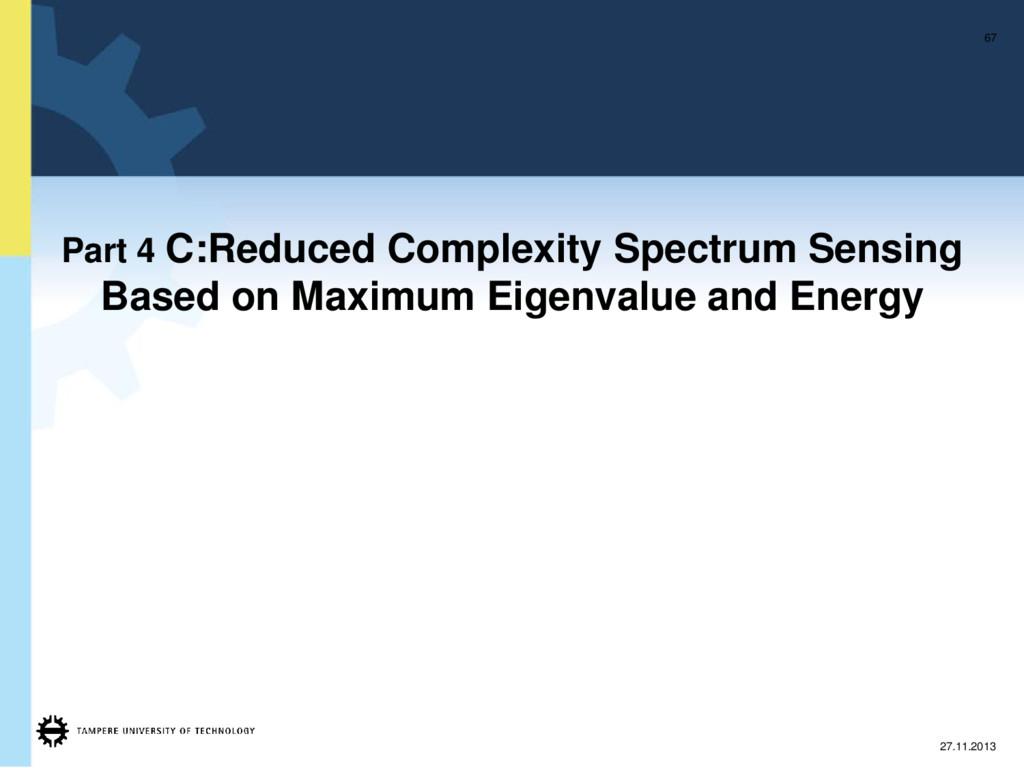 Part 4 C:Reduced Complexity Spectrum Sensing Ba...