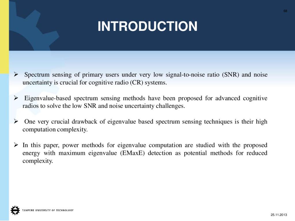 INTRODUCTION 68 25.11.2013 ¾ Spectrum sensing o...