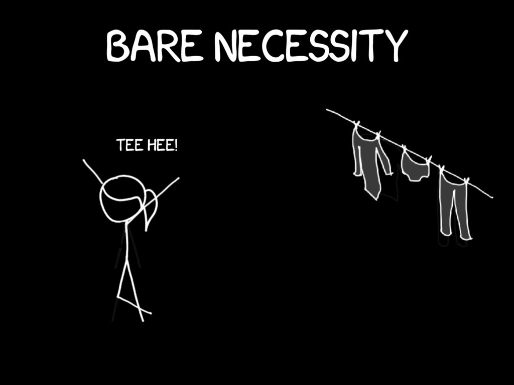 bare necessity Tee hee!