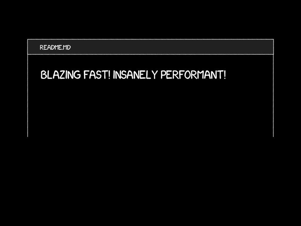 Blazing fast! Insanely performant! README.md