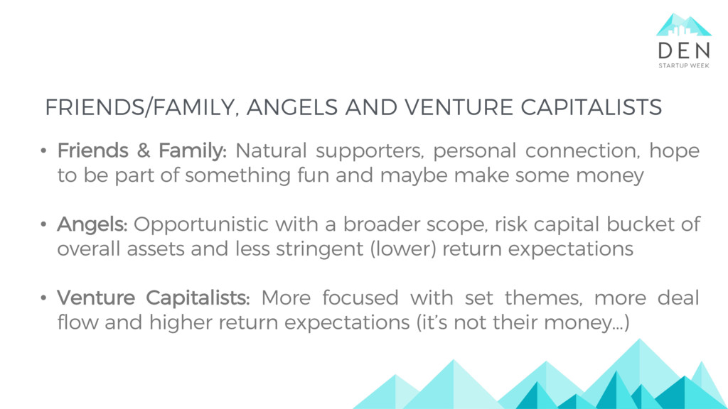 FRIENDS/FAMILY, ANGELS AND VENTURE CAPITALISTS ...