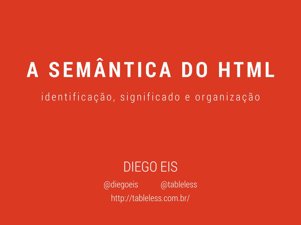 A SEMÂNTICA DO HTML id e n t if ic aç ão , s ig...