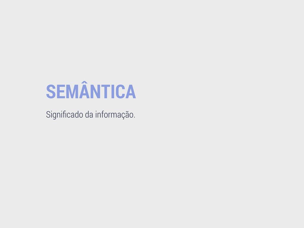 SEMÂNTICA Significado da informação.