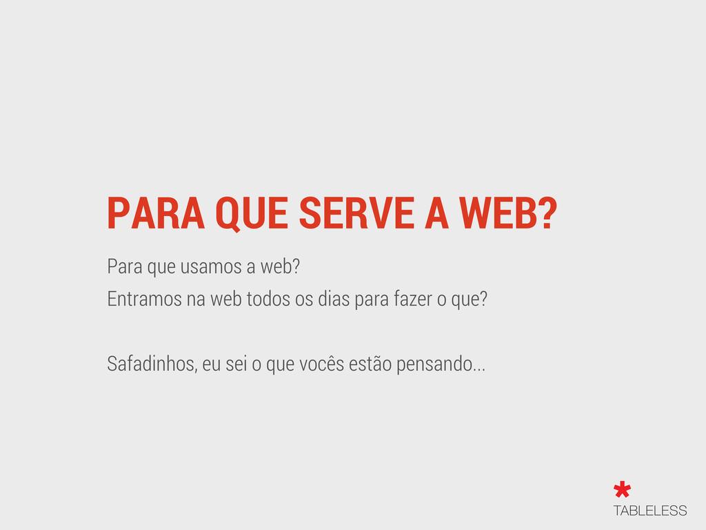 PARA QUE SERVE A WEB? Para que usamos a web? En...