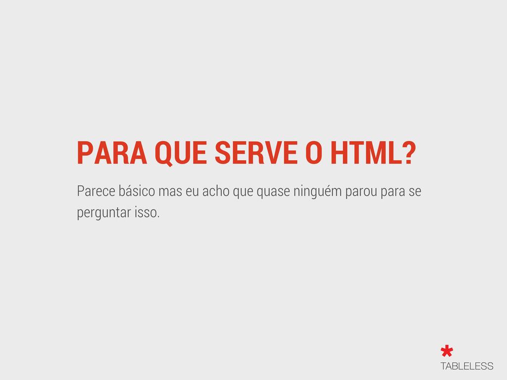 PARA QUE SERVE O HTML? Parece básico mas eu ach...