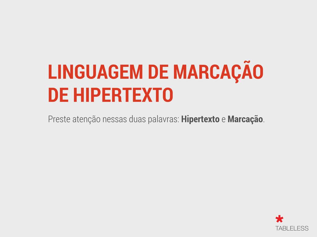 LINGUAGEM DE MARCAÇÃO DE HIPERTEXTO Preste aten...