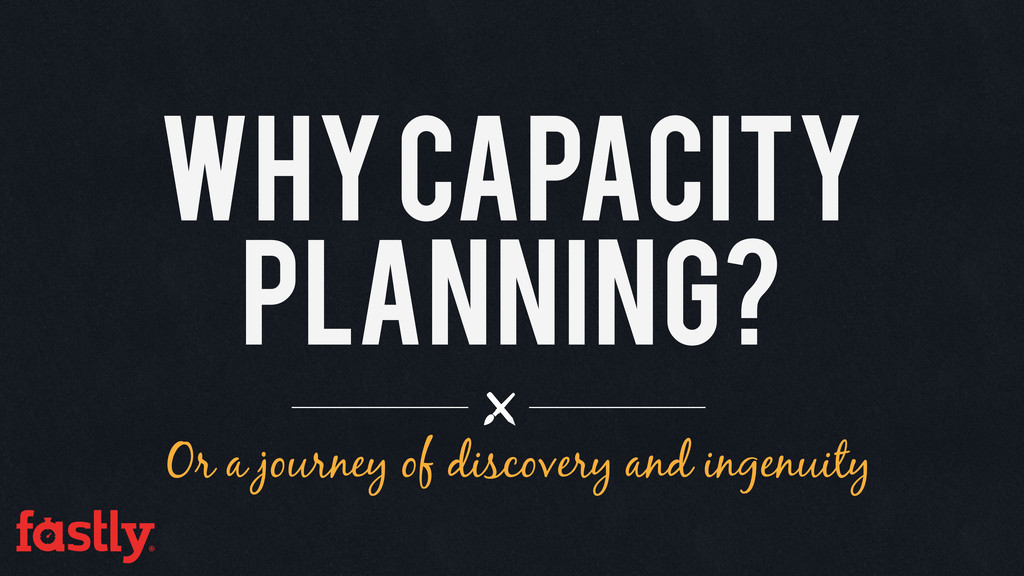 Why capacity planning? Or a journey of discover...