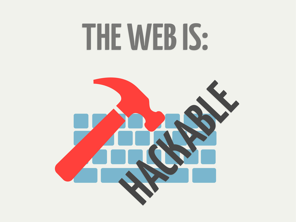 HACKABLE THE WEB IS: