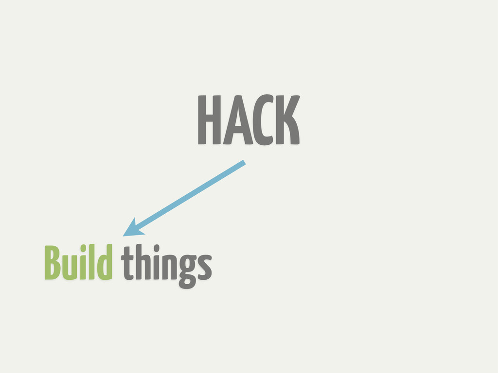 Build things HACK