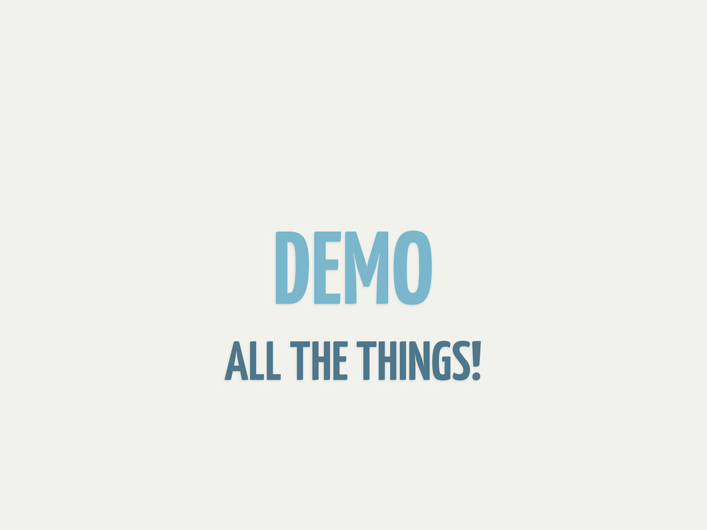 DEMO ALL THE THINGS!