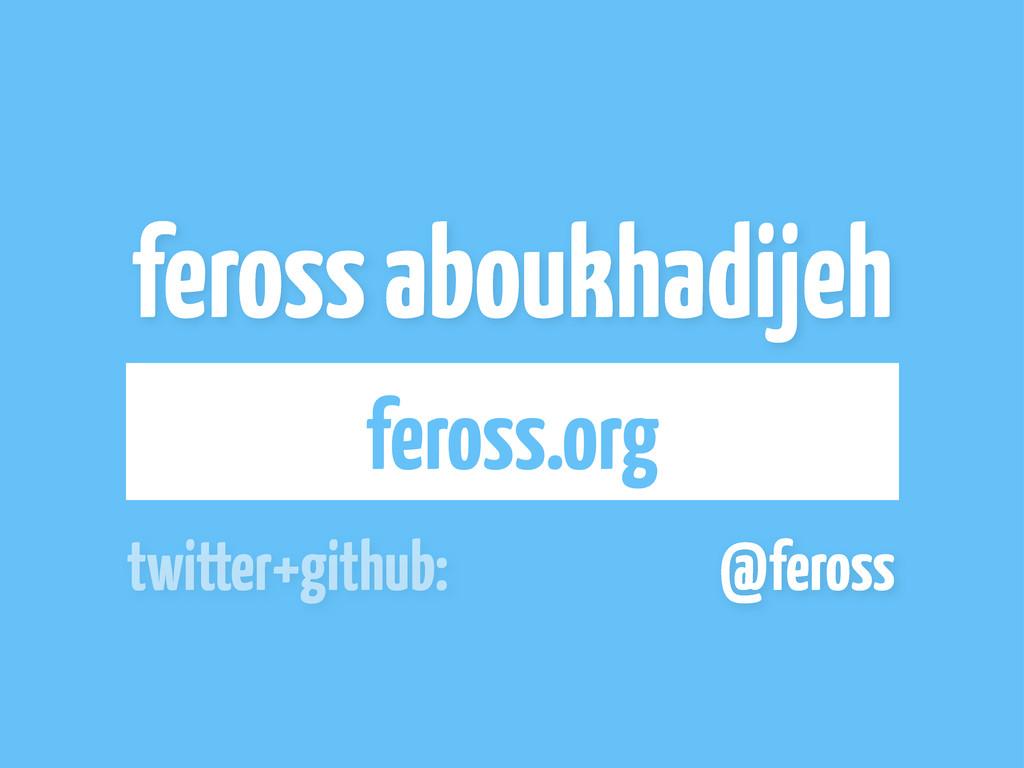 feross aboukhadijeh feross.org @feross twitter+...