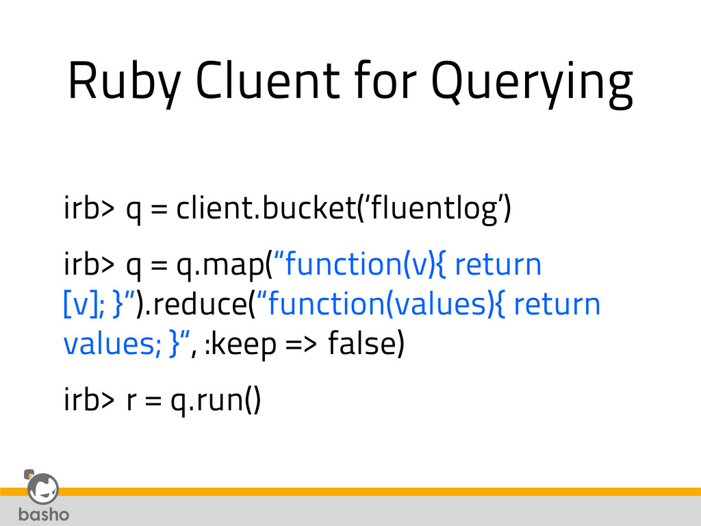 Ruby Cluent for Querying irb> q = client.bucket...