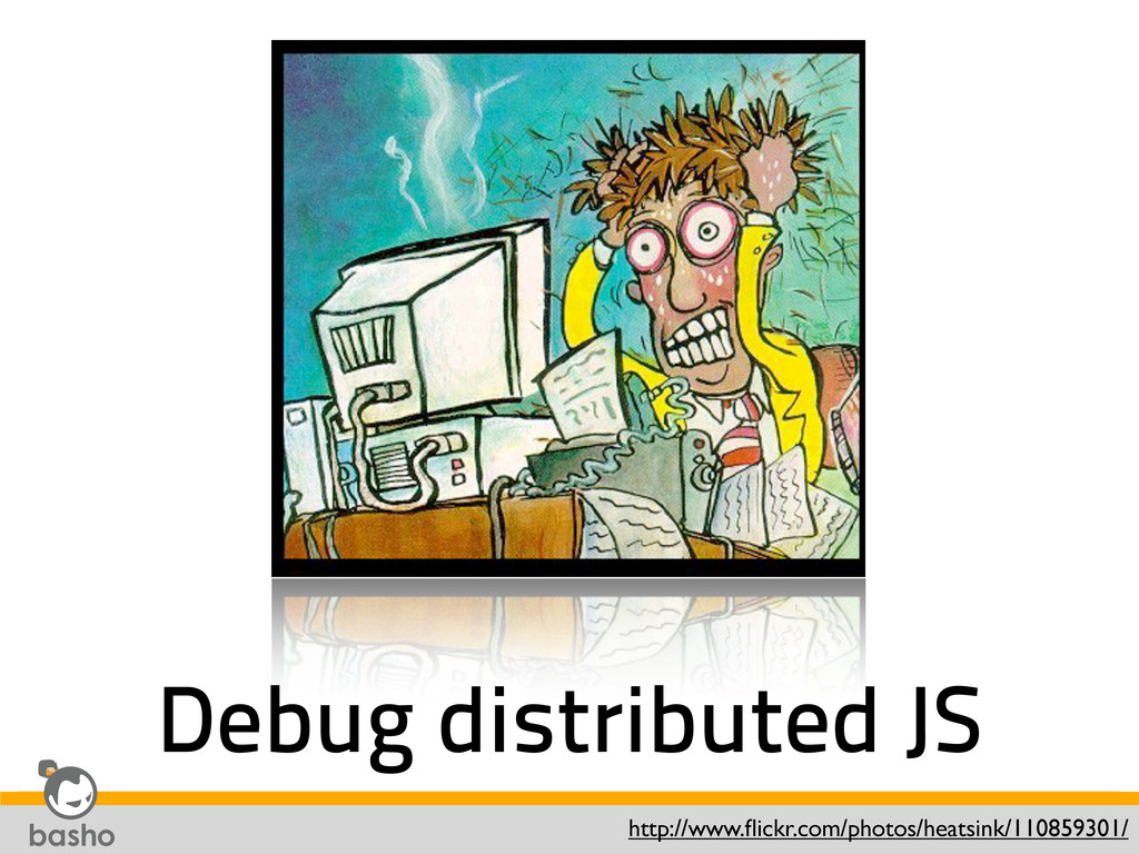 Debug distributed JS http://www.flickr.com/photo...