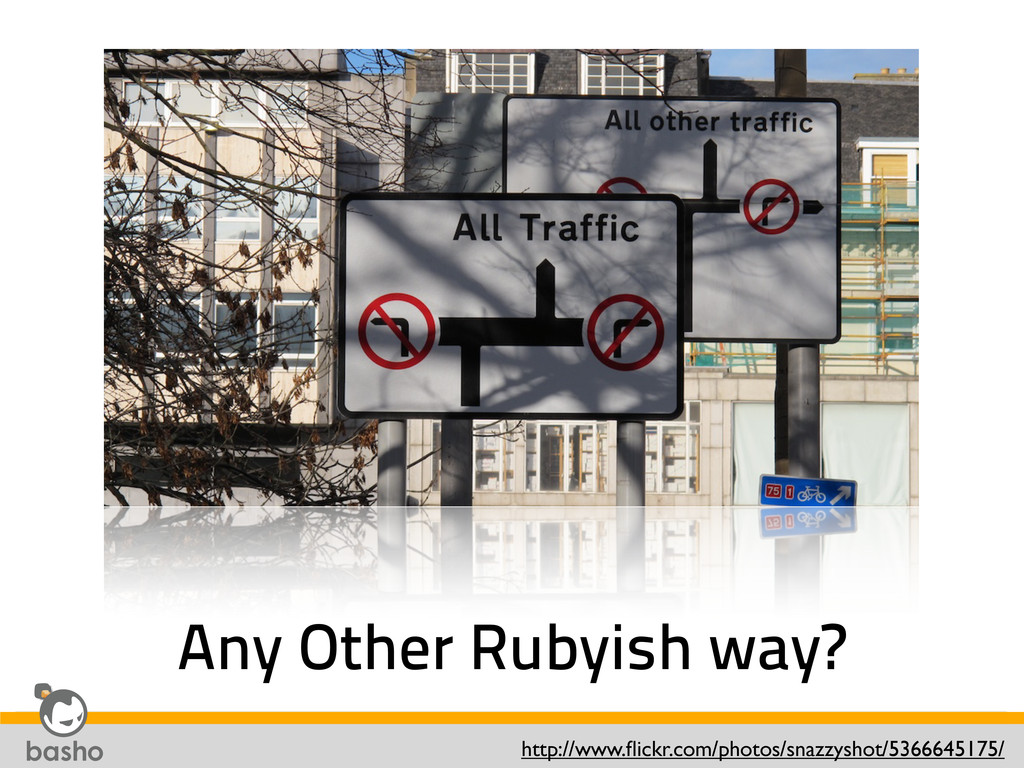 Any Other Rubyish way? http://www.flickr.com/pho...