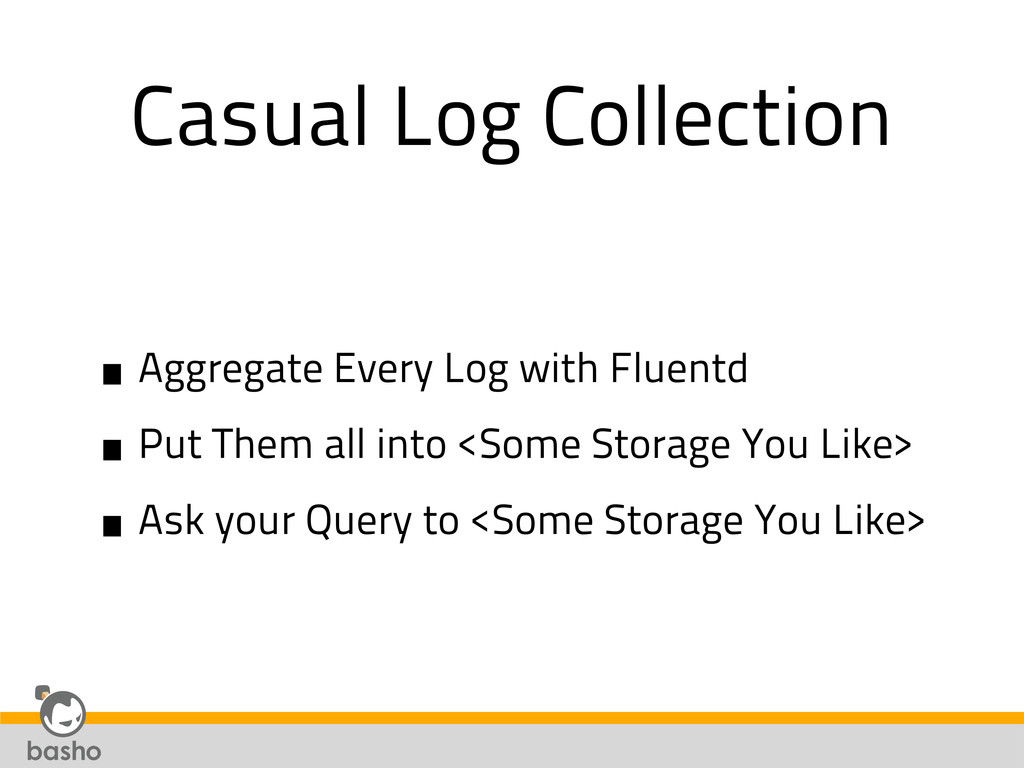 Casual Log Collection •Aggregate Every Log with...