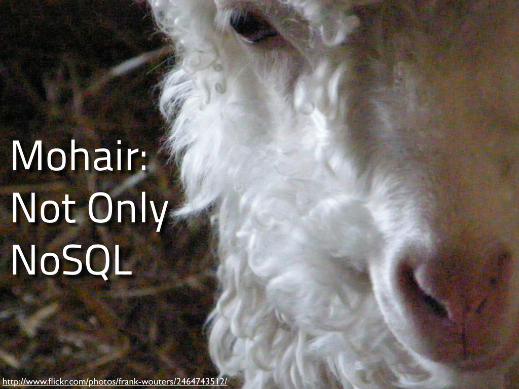 Mohair: Not Only NoSQL http://www.flickr.com/pho...