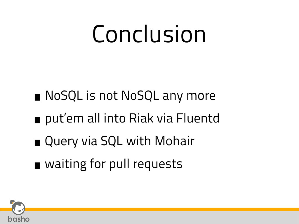 Conclusion •NoSQL is not NoSQL any more •put'em...