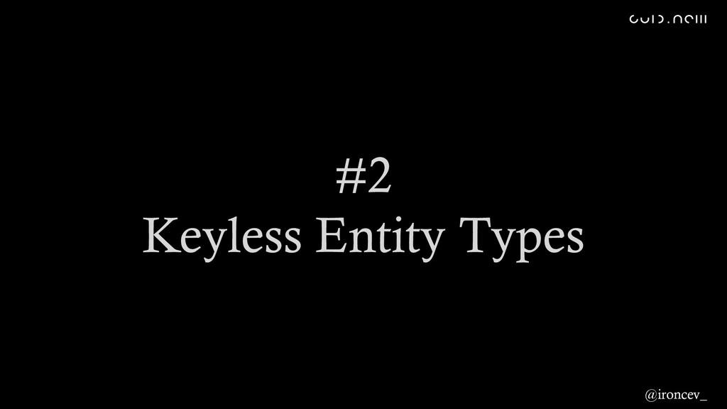 #2 Keyless Entity Types @ironcev_