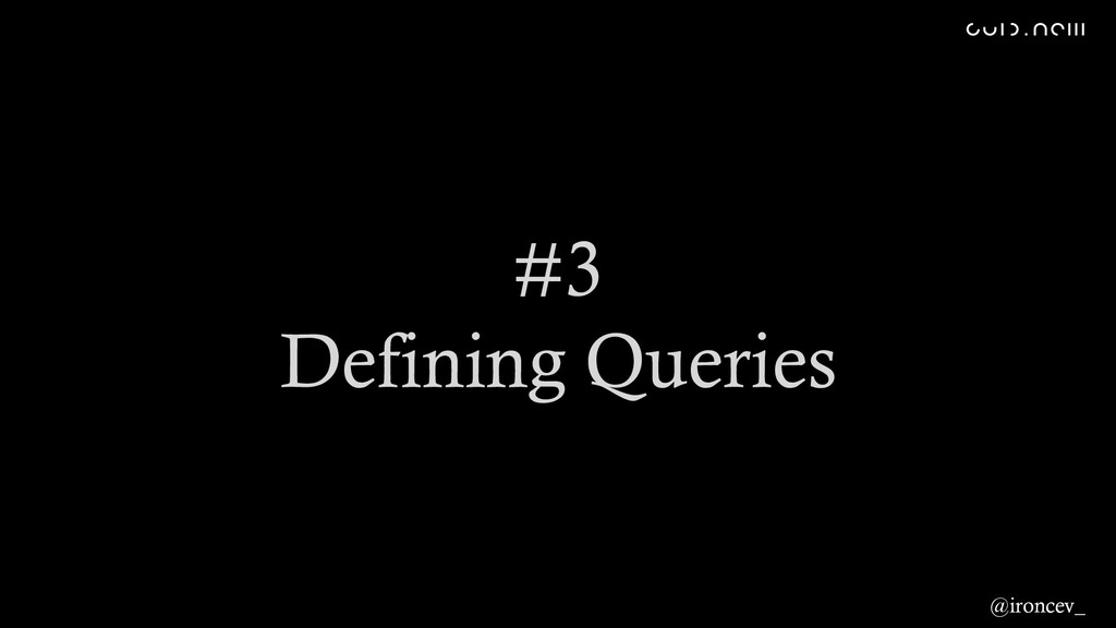 #3 Defining Queries @ironcev_